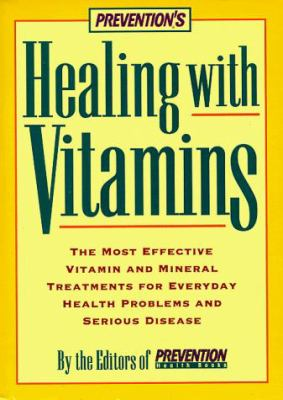 Prevention's Healing with Vitamins: The Most Effective Vitamin and Mineral Treatments for Everyday Health Problems and Serious Disease 9780875962924