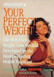 Prevention's Your Perfect Weight: The Diet-Free Weight-Loss Method Developed by the World's Leading Health Magazine 9780875962290
