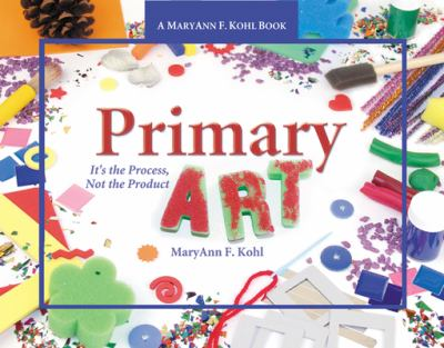 Primary Art: It's the Process, Not the Product 9780876592830