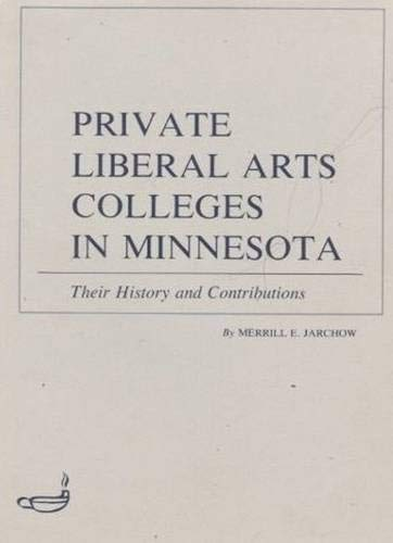Private Liberal Arts Colleges in Minnesota: Their History and Contributions 9780873510813
