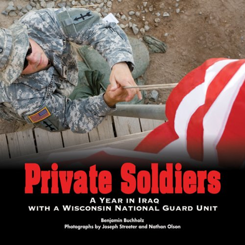 Private Soldiers: A Year in Iraq with a Wisconsin National Guard Unit 9780870203954