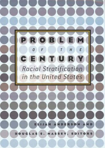 Problem of the Century: Racial Stratification in the United States 9780871540546