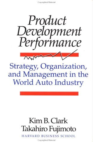 Product Development Performance: Strategy, Organization, and Management in the World Auto Industry 9780875842455
