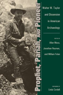 Prohet, Paraiah, and Pioneer: Walter W. Taylor and Dissension in American Archeaology 9780870819520