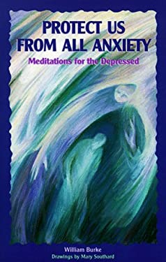 Protect Us from All Anxiety: Meditations for the Depressed 9780879461843