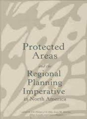 Protected Areas and the Regional Planning Imperative in North America: Integrating Nature Conservation and Sustainable Development 9780870136733