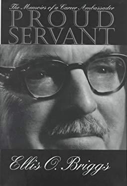 Proud Servant: The Memoirs of a Career Ambassador 9780873385886