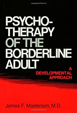Psychotherapy of the Borderline Adult: A Developemntal Approach 9780876301272
