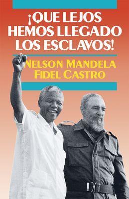 Que Lejos Hemos Llegado Los Esclavos!: Sudafrica y Cuba En El Mundo de Hoy 9780873487320