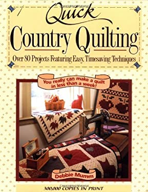 Quick Country Quilting: Over 80 Projects Featuring Easy, Timesaving Techniques 9780875967417