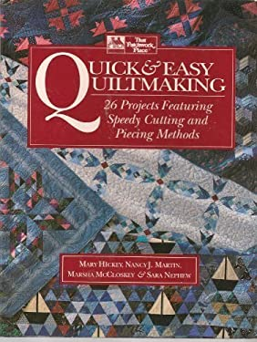 Quick and Easy Quiltmaking : Twenty-Six Projects Featuring Speedy Cutting and Piecing Methods