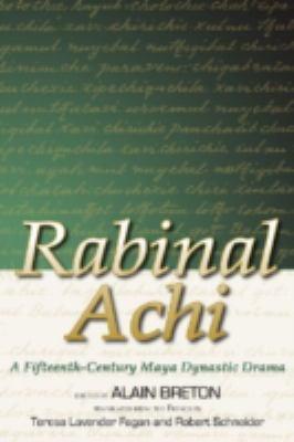 Rabinal Achi: A Fifteenth-Century Maya Dynastic Drama 9780870818738