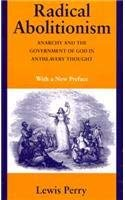 Radical Abolitionism: Anarchy and the Government of God in Antislavery Thought 9780870498992