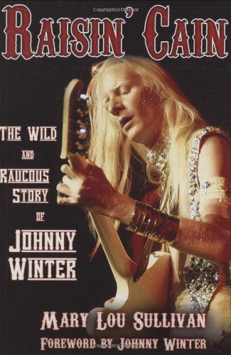 Raisin' Cain: The Wild and Raucous Story of Johnny Winter 9780879309732