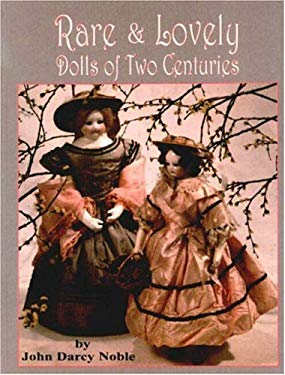 Rare & Lovely Dolls of Two Centuries 9780875885278
