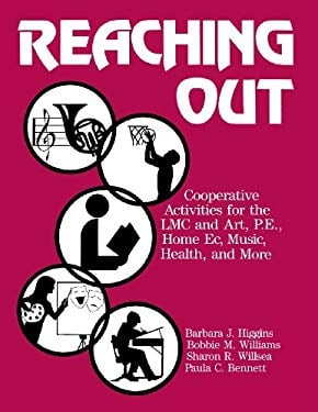 Reaching Out: Cooperative Activities for the LMC and Art, P.E., Home EC., Music, Health, and More - Higgins, Barbara J.