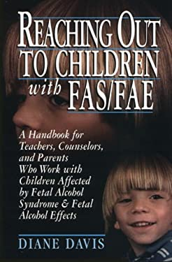 Reaching Out to Children with Fas/Fae: A Handbook for Teachers, Counselors, and Parents Who... 9780876288573