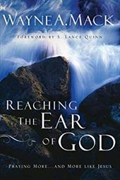 Reaching the Ear of God: Praying More . . . and More Like Jesus 3878948