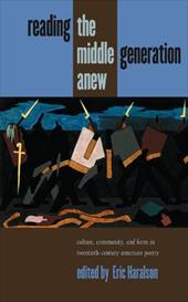 Reading the Middle Generation Anew: Culture, Community, and Form in Twentieth-Century American Poetry 3899588