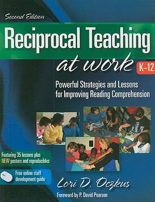 Reciprocal Teaching at Work, K-12: Powerful Strategies and Lessons for Improving Reading Comprehension 9780872075078