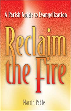Reclaim the Fire: A Parish Guide to Evangelization 9780877939634