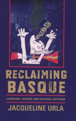 Reclaiming Basque: Language, Nation, and Cultural Activism 9780874178753