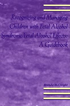 Recognizing and Managing Children with Fetal Alcohol Syndrome/Fetal Alcohol Free: A Guidebook 9780878686070