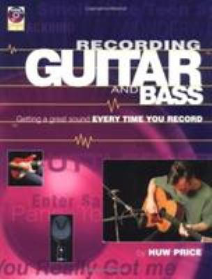 Recording Guitar and Bass: Getting a Great Sound Every Time You Record [With CD] 9780879307301