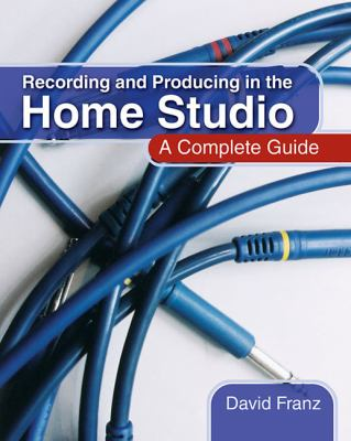 Recording and Producing in the Home Studio: A Complete Guide 9780876390481