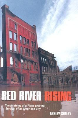 Red River Rising: The Anatomy of a Flood and the Survival of an American City 9780873515009