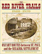 Red River Trails 1820-1871: Oxcart Routes Between St Paul & the Selkirk Settlement 1820-1870 - Gilman, Rhoda R. / Stultz, Deborah M. / Gilman, Carolyn