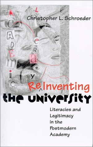 Reinventing the University: Literacies and Legitimacy in the Postmodern Academy 9780874214093