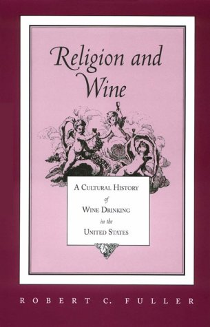 Religion and Wine: Cultural History Wine Drinking United States 9780870499111
