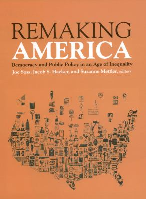 Remaking America: Democracy and Public Policy in an Age of Inequality 9780871548160