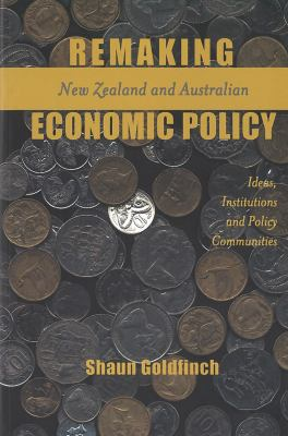 Remaking New Zealand and Australian Economic Policy: Ideas, Institutions and Policy Communities 9780878408467