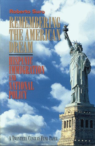 Remembering the American Dream: Hispanic Immigration and National Policy 9780870781940