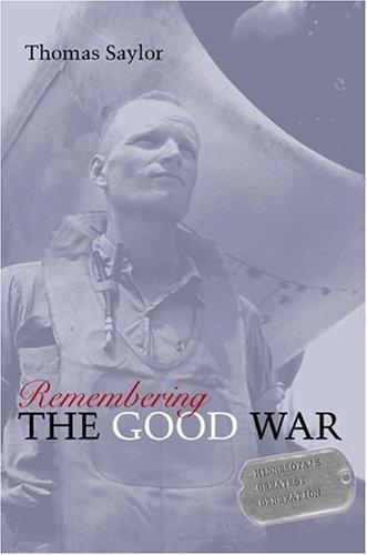 Remembering the Good War: Minnesota's Greatest Generation 9780873515252