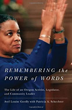 Remembering the Power of Words: The Life of an Oregon Activist, Legislator, and Community Leader 9780870716041