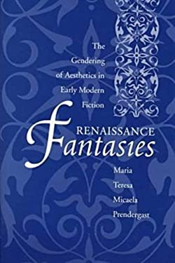 Renaissance Fantasies: The Gendering of Aesthetics in Early Modern Fiction 9780873386449