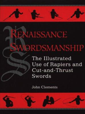 Renaissance Swordsmanship: The Illustrated Book of Rapiers and Cut and Thrust Swords and Their Use 9780873649193