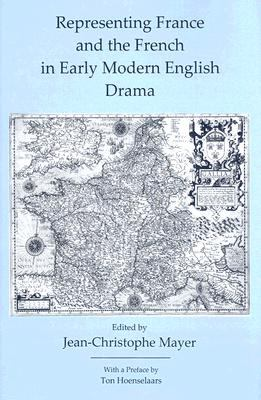 Representing France and the French in Early Modern English Drama 9780874130003