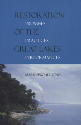 Restoration of the Great Lakes: Promises, Practices, and Performances 9780870136283