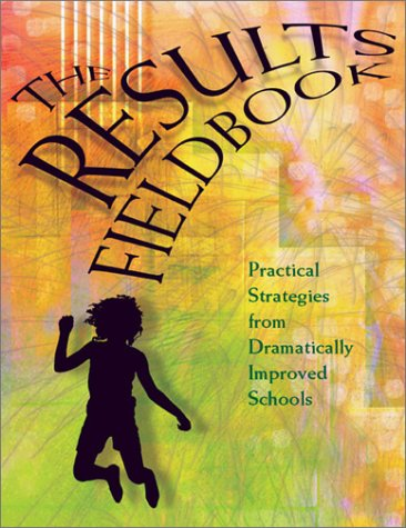 Results Fieldbook: Practical Strategies from Dramatically Improved Schools 9780871205216