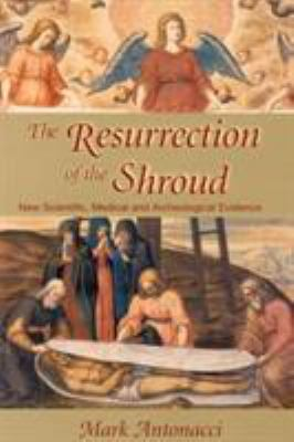 Resurrection of the Shroud: New Scientific, Medical, and Archeological Evidence 9780871319630