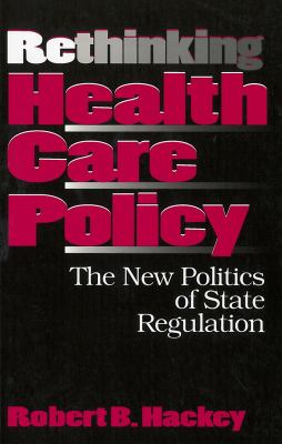 Rethinking Health Care Policy: The New Politics of State Regulation 9780878406692