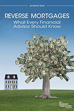 Reverse Mortgages: What Every Financial Advisor Should Know 9780872189805