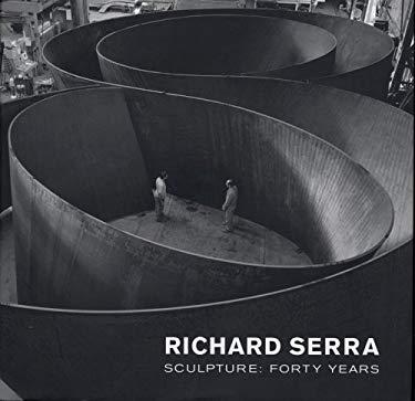 Richard Serra: Sculpture: Forty Years 9780870707124