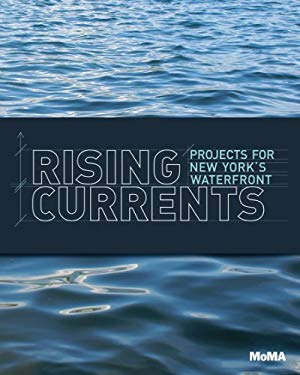 Rising Currents: Projects for New York's Waterfront 9780870708077