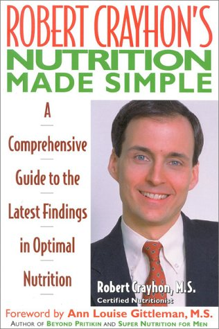 Robert Crayhon's Nutrition Made Simple: A Comprehensive Guide to the Latest Findings in Optimal Nutrition 9780871317964