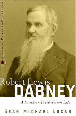 Robert Lewis Dabney: A Southern Presbyterian Life 9780875526638